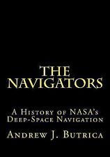 The Navigators : A History of NASA's Deep-Space Navigation by Andrew Butrica...