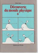 DECOUVERTE DU MONDE PHYSIQUE 6E, par René JEAN, Editions de L'ECOLE