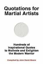 Quotations for Martial Artists : Hundreds of Inspirational Quotes to Motivate...
