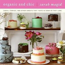 Organic and Chic: Cakes, Cookies, and Other Sweets That Taste as Good as They Lo