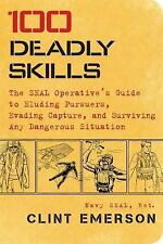 100 Deadly Skills : The SEAL Operative's Guide to Eluding Pursuers, Evading...