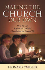 """""""Making the Church Our Own: How We Can Reform the Catholic Church"""" Swidler"""