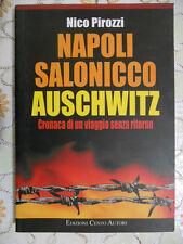 Pirozzi NAPOLI SALONICCO AUSCHWITZ - Cronaca di un Viaggio senza ritorno