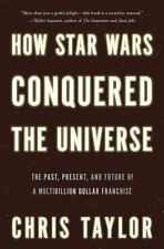 How Star Wars Conquered the Universe: The Past, Present, and Future...  (ExLib)