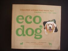 ECO DOG ~HEALTHY LIVING FOR YOUR PET ~CORBETT MARSHALL & JIM DESKEVICH
