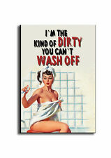 Funny Sexy Sign! Dirty Girl, I`m kind of dirty you can`t wash off, Wooden Plaque