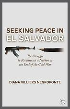 Seeking Peace in el Salvador : The Struggle to Reconstruct a Nation at the...