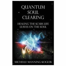 Quantum Soul Clearing: Healing the Scars Life Leaves on the Soul by Manning-Kog