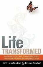 Life Transformed : How to Renew Your Mind, Overcome Old Habits, and Become the P