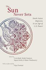 The Sun Never Sets: South Asian Migrants in an Age of U.S. Power (Nyu Series in