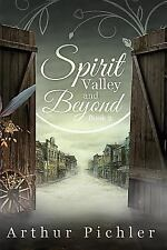Spirit Valley and Beyond- Book 2 by Arthur Pichler (2016, Paperback)