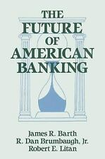 The Future of American Banking by R. Dan Brumbaugh, James R. Barth and Robert...