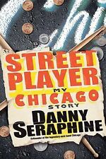 Street Player : My Chicago Story by Danny Seraphine (2010, Hardcover)