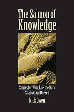 The Salmon of Knowledge: Stories for Work, Life, the Dark Shadow and Oneself...