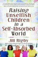 Raising Unselfish Children in a Self-Absorbed World, Rigby, Jill, Very Good Book