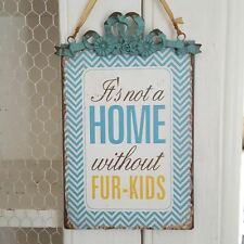 IT'S NOT A HOME WITHOUT FUR-KIDS PET LOVERS CHIC N SHABBY METAL VINTAGE SIGN