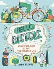 Hello, Bicycle: An Inspired Guide to the Two-Wheeled Life, Brones, Anna, New Boo