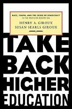Take Back Higher Education: Race, Youth, and the Crisis of Democracy in the Post