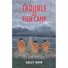 Trouble at Fish Camp : Book Two in the Ways of the Williwaw Series by Sally...