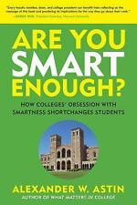 Are You Smart Enough? : How Colleges' Obsession with Smartness Shortchanges...