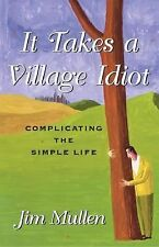 It Takes a Village Idiot: A Memoir of Life After the City by Mullen, Jim