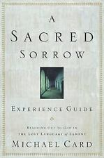 A Sacred Sorrow Experience Guide: Reaching Out to God in the Lost Language of L
