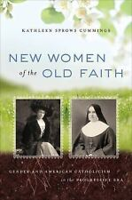 New Women of the Old Faith : Gender and American Catholicism in the...