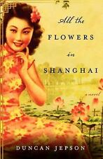 All the Flowers in Shanghai: A Novel, Jepson, Duncan, Good Condition, Book