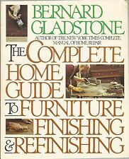 The Complete Home Guide to Furniture Finishing and Refinishing by Bernard Gladst