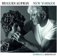 CD NEUF HUGUES AUFRAY NEW YORKER Hommage à Dylan CD NEUF Duos Souchon Bruni Arno