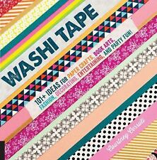 Washi Tape: 101+ Ideas for Paper Crafts, Book Arts, Fashion, Decorating, Enterta