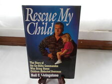 Rescue My Child: The Story of the Ex-Delta Commandos Who Bring Home Children A..