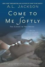 Come to Me Softly 2 by A. L. Jackson (2014, Paperback)