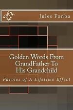 Golden Words from GrandFather to His Grandchild : Paroles of a Lifetime...