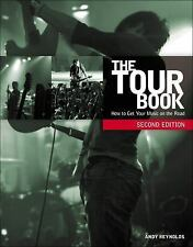 The Tour Book: How to Get Your Music on the Road by Andy Reynolds Paperback