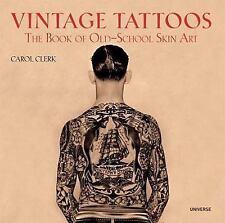 Vintage Tattoos : The Book of Old-School Skin Art by Carol Clerk (2009,...