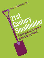 21st-Century Smallholder: From Window Boxes To Allotments: How To Go Back To The