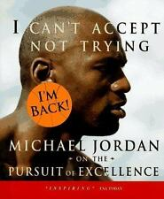 I Can't Accept Not Trying: Michael Jordan on the Pursuit of Excellence, Michael