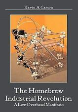 The Homebrew Industrial Revolution : A Low-Overhead Manifesto by Kevin A....