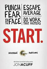 Start.: Punch Fear in the Face, Escape Average, and Do Work That Matters, Jon Ac