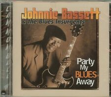 Johnnie Bassett and the Blues Insurgents - Party my Blues Away - CD - NEW
