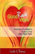 Good Race Vibes : Everything You Need to Know to Feel Good about Race by...