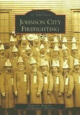 Images of America Ser.: Johnson City Firefighting by Michael J. McCann and...