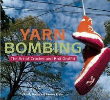 Yarn Bombing : The Art of Crochet and Knit Graffiti by Leanne Prain and Mandy...