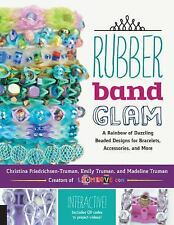 Rubber Band Glam: A Rainbow of Dazzling Beaded Designs for Bracelets, Accessorie