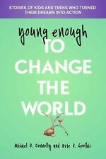 Young Enough to Change the World : Stories of Kids and Teens Who Turned Their...