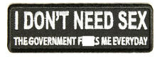 I Don't Need Sex Goovernment F*cks Me Daily Sew on Motorcycle Biker Triker Patch