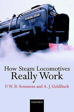 How Do Steam Locomotives Really Work? by P.W.B. Semmens, A.J. Goldfinch...