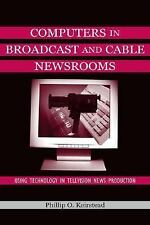 Computers in Broadcast and Cable Newsrooms: Using Technology in Television News