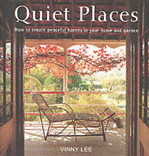 "Quiet Places: How to Create Peaceful Havens in Your Home and Garden Vinny Lee ""A"